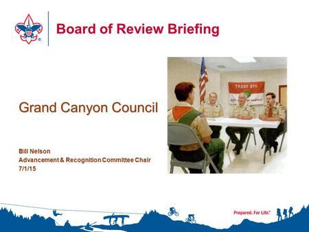 Board of Review Briefing Grand Canyon Council Bill Nelson Advancement & Recognition Committee Chair 7/1/15.