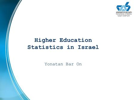 Higher Education Statistics in Israel Yonatan Bar On.