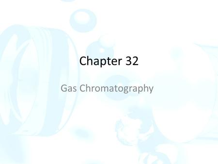 Chapter 32 Gas Chromatography. In gas chromatography, the components of a vaporized sample are separated by being distributed between a mobile gaseous.
