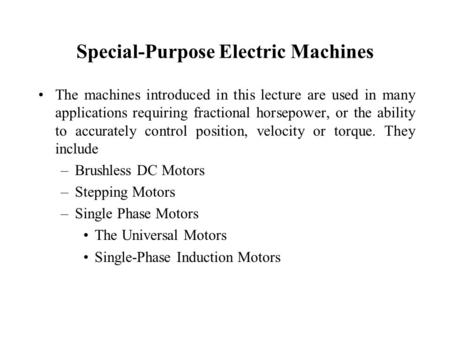 Special-Purpose Electric Machines The machines introduced in this lecture are used in many applications requiring fractional horsepower, or the ability.