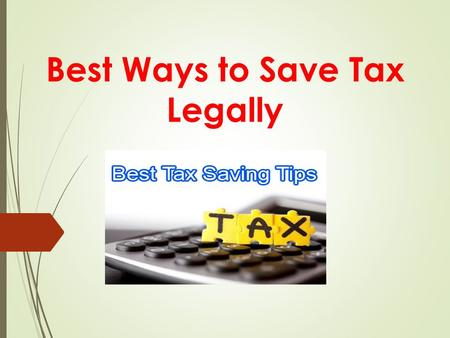 Best Ways to Save Tax Legally.  It is difficult for a common man to survive in today's world. The constant inflation has already made his life miserable.