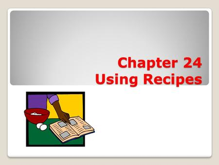 Chapter 24 Using Recipes. List of Ingredients List exact amount (1/2 cup, ¼ tsp, 8 oz) Ingredients are in order of use in the recipe.