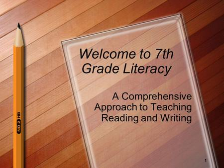 1 Welcome to 7th Grade Literacy A Comprehensive Approach to Teaching Reading and Writing.