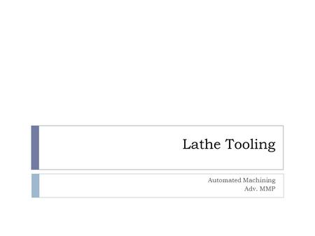 Lathe Tooling Automated Machining Adv. MMP. Introduction  While lathes use some of the same tools that mills use, including spot drills, drills, and.