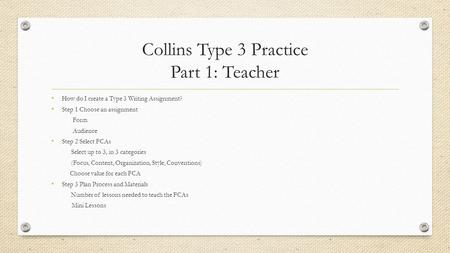 Collins Type 3 Practice Part 1: Teacher How do I create a Type 3 Writing Assignment? Step 1 Choose an assignment Form Audience Step 2 Select FCAs Select.