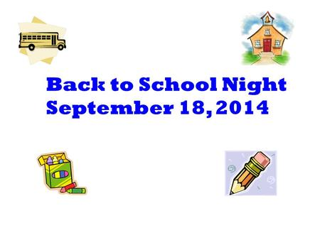 Back to School Night September 18, 2014. Welcome! Labels: please label all personal items. Money: any money brought to school should be put in an envelope.