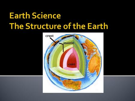 Structure Continental drift Layers, Plates & Boundaries Evidence for Plate Tectonics Rock cycle.