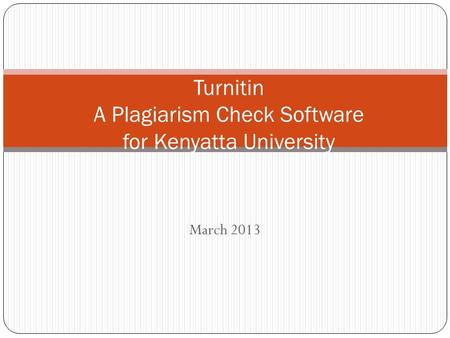 March 2013 Turnitin A Plagiarism Check Software for Kenyatta University.