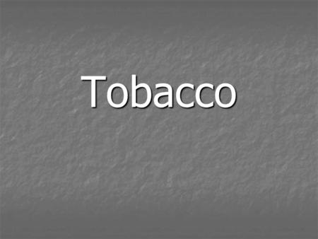 Tobacco. Nicotine is a stimulant drug found in tobacco products, including cigarettes, clove cigarettes, cigars, chewing tobacco, pipe tobacco, and snuff.