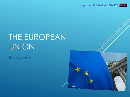 THE EUROPEAN UNION Background 11 June 2016 1 Image by Rock Cohen. Used with permission europa.eu – official website of the EU.