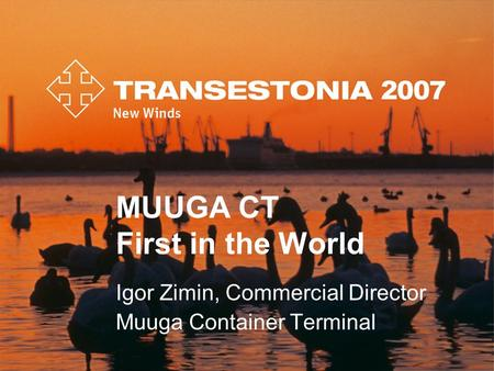 MUUGA CT First in the World Igor Zimin, Commercial Director Muuga Container Terminal.
