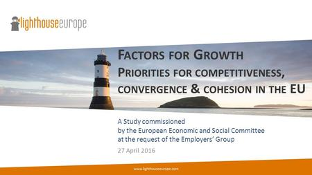 F ACTORS FOR G ROWTH P RIORITIES FOR COMPETITIVENESS, CONVERGENCE & COHESION IN THE EU 27 April 2016 A Study commissioned by the European Economic and.