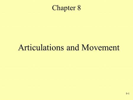 8-1 Articulations and Movement Chapter 8. 8-2 Articulations or Joints Articulation or Joint –Place where two bones come together –Freely movable to limited-to-no-apparent.
