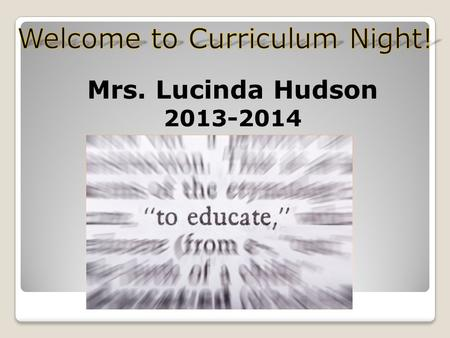 Mrs. Lucinda Hudson 2013-2014. Common Core and Academic Knowledge and Skills (AKS) Common Core is a curriculum that was adopted by Georgia in which.