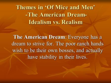 <strong>Themes</strong> in 'Of Mice and Men' -The American Dream- Idealism vs. Realism The American Dream: Everyone has a dream to strive for. The poor ranch hands wish.