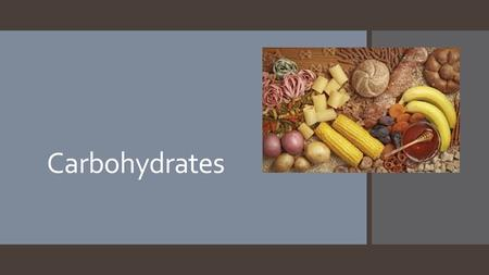 Carbohydrates. Elements in a carbohydrate  Carbon  Hydrogen  Oxygen  Carbohydrates provide the body with energy.