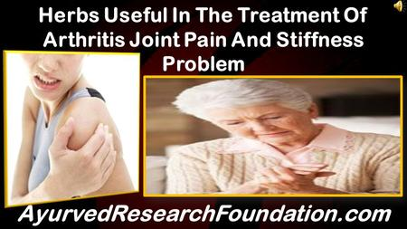 Herbs Useful In The Treatment Of Arthritis Joint Pain And Stiffness Problem AyurvedResearchFoundation.com.