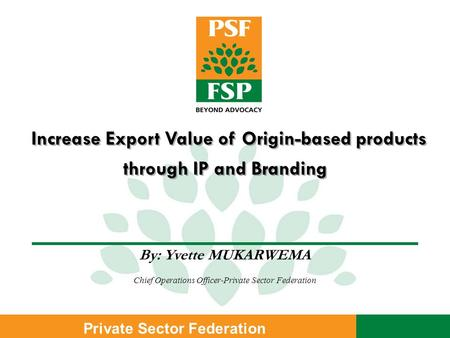 Private Sector Federation Increase Export Value of Origin-based products through IP and Branding Increase Export Value of Origin-based products through.
