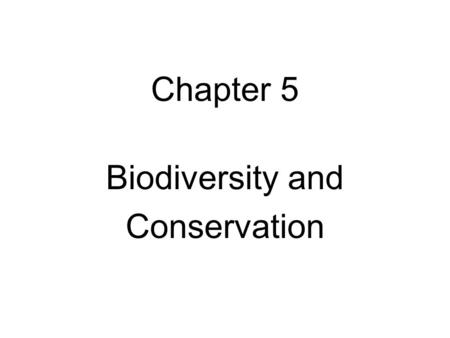 Chapter 5 Biodiversity and Conservation. What is biodiversity? The variety of species in an area The more species the more biodiversity.