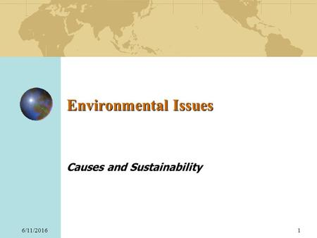6/11/20161 Environmental Issues Causes and Sustainability.