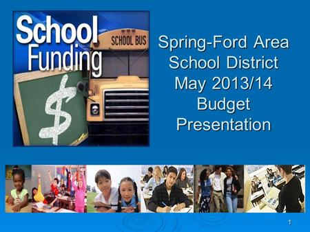 Spring-Ford Area School District May 2013/14 Budget Presentation 1.