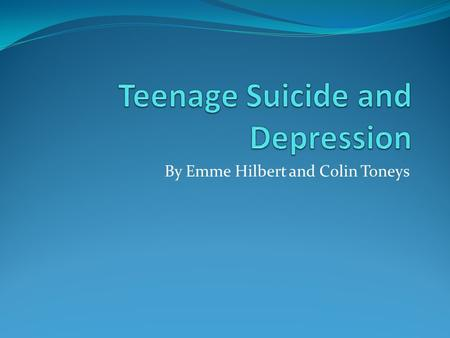 By Emme Hilbert and Colin Toneys. Description of Theme Our theme is; Suicide and depression is very upsetting. Warning signs should be taken seriously.