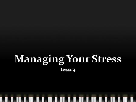 Managing Your Stress Lesson 4. Identify physical, mental, and emotional signs of stress. Managing stress is part of mental and physical health. Stress.