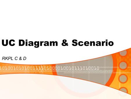 UC Diagram & Scenario RKPL C & D. Using Use Case Diagram Use case diagrams are used to visualize, specify, construct, and document the (intended) behavior.