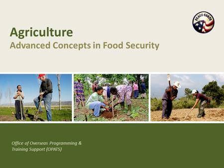 Office of Overseas Programming & Training Support (OPATS) Agriculture Advanced Concepts in Food Security.