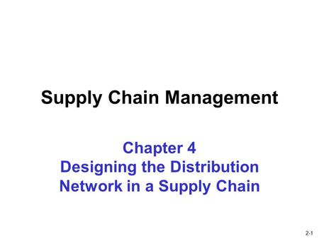 2-1 Chapter 4 Designing the Distribution Network in a Supply Chain Supply Chain Management.