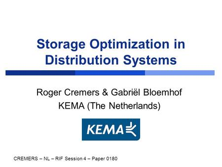 Storage Optimization in Distribution Systems Roger Cremers & Gabriël Bloemhof KEMA (The Netherlands) CREMERS – NL – RIF Session 4 – Paper 0180.