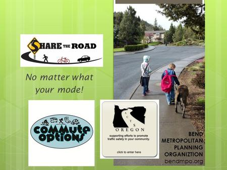 No matter what your mode! Redmond OR BEND METROPOLITAN PLANNING ORGANIZTION bendmpo.org.