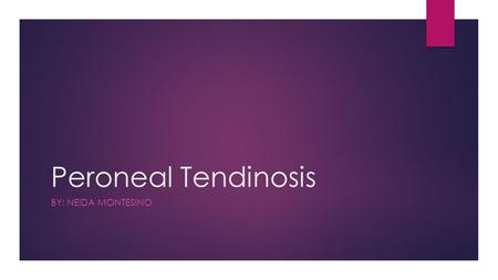 Peroneal Tendinosis BY: NEIDA MONTESINO. What is Peroneal Tendinosis? ​ The peroneal tendons run on the outside of the ankle just behind the bone called.