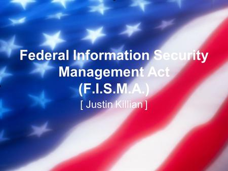 Federal Information Security Management Act (F.I.S.M.A.) [ Justin Killian ]