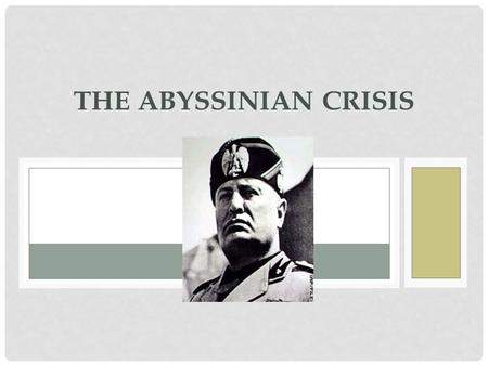 THE ABYSSINIAN CRISIS. BACKGROUND INFORMATION Mussolini's Italy invaded Abyssinia, in East Africa, in October 1935. Causes: Mussolini wanted Italy to.
