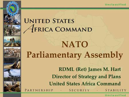NATO Parliamentary Assembly RDML (Ret) James M. Hart Director of Strategy and Plans United States Africa Command.