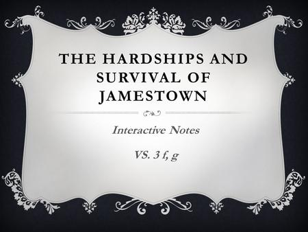 THE HARDSHIPS AND SURVIVAL OF JAMESTOWN Interactive Notes VS. 3 f, g.