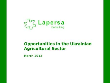 Opportunities in the Ukrainian Agricultural Sector March 2012.