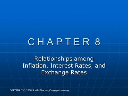 C H A P T E R 8 Relationships among Inflation, Interest Rates, and Exchange Rates COPYRIGHT © 2008 South-Western/Cengage Learning.