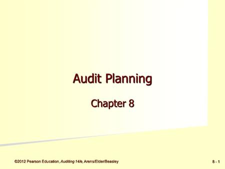 ©2012 Pearson Education, Auditing 14/e, Arens/Elder/Beasley 8 - 1 Audit Planning Chapter 8.