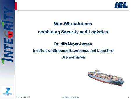 1 Win-Win solutions combining Security and Logistics Dr. Nils Meyer-Larsen Institute of Shipping Economics and Logistics Bremerhaven 29-30 October 2009.