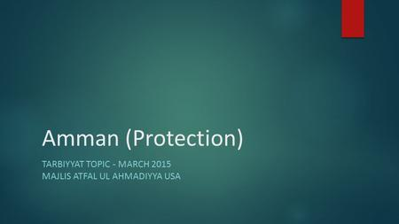 Amman (Protection) TARBIYYAT TOPIC - MARCH 2015 MAJLIS ATFAL UL AHMADIYYA USA.