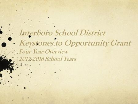 Interboro School District Keystones to Opportunity Grant Four Year Overview 2012-2016 School Years.