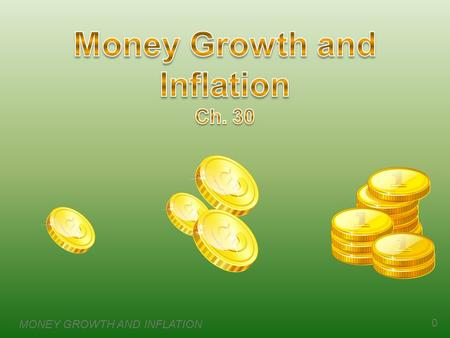 MONEY GROWTH AND INFLATION 0. 1 Introduction  This chapter introduces the quantity theory of money to explain one of the Ten Principles of Economics.