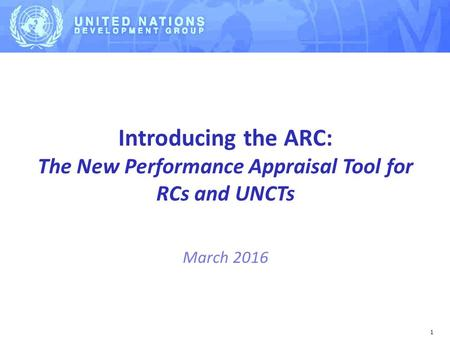 1 Introducing the ARC: The New Performance Appraisal Tool for RCs and UNCTs March 2016.