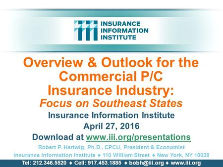 Overview & Outlook for the Commercial P/C Insurance Industry: Focus on Southeast States Insurance Information Institute April 27, <strong>2016</strong> Download at www.iii.org/presentationswww.iii.org/presentations.