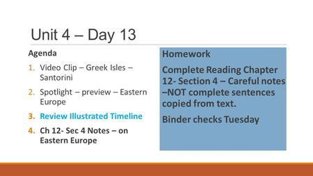 Unit 4 – Day 13 Agenda 1.Video Clip – Greek Isles – Santorini 2.Spotlight – preview – Eastern Europe 3.Review Illustrated Timeline 4.Ch 12- Sec 4 Notes.