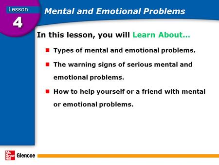 Mental and Emotional Problems In this lesson, you will Learn About… Types of mental and emotional problems. The warning signs of serious mental and emotional.