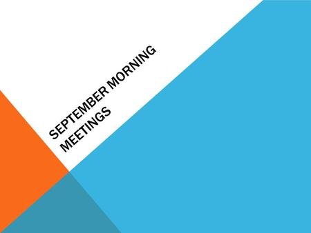 SEPTEMBER MORNING MEETINGS. TUESDAY, SEPTEMBER 8 DAY 1 Dear 5th graders, Welcome to Room 253! I hope you're ready to begin learning right away this year.