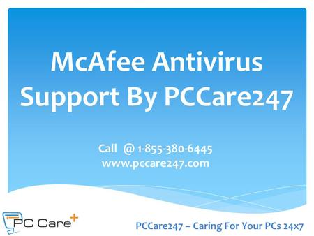 1-855-380-6445  McAfee Antivirus Support By PCCare247 PCCare247 – Caring For Your PCs 24x7.